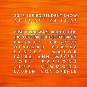 The 2007 Juried Student Show and Push it One Way or the Other: The 2007 Senior Thesis